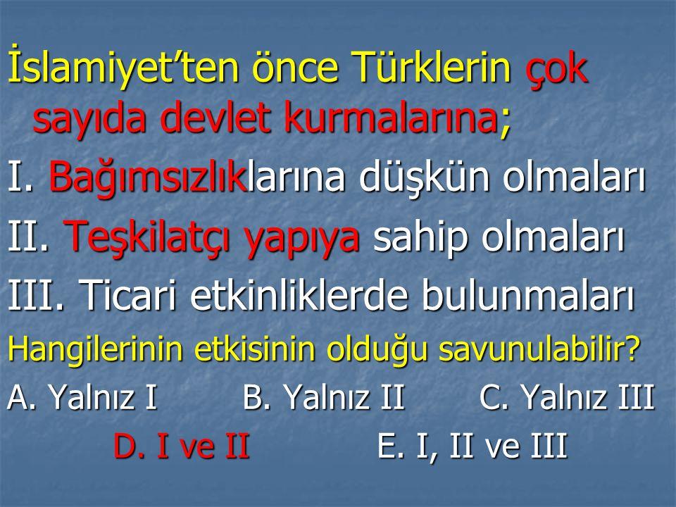 İslamiyet'ten önce Türklerin çok sayıda devlet kurmalarına;