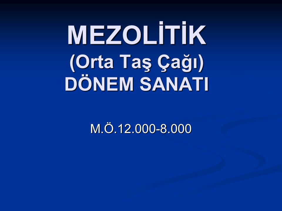 MEZOLİTİK (Orta Taş Çağı) DÖNEM SANATI
