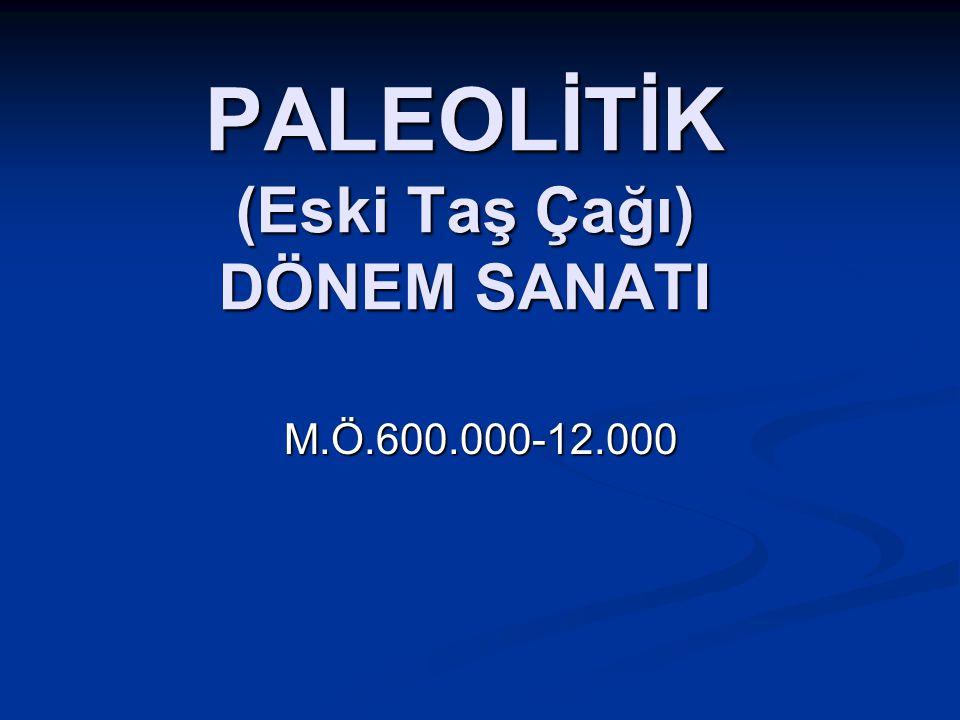 PALEOLİTİK (Eski Taş Çağı) DÖNEM SANATI