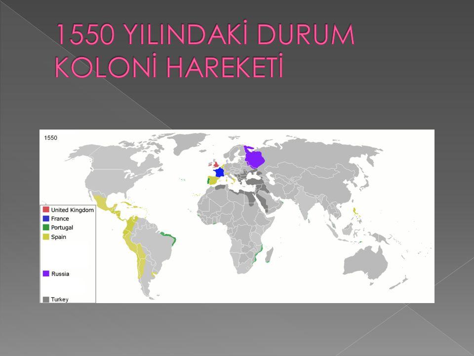 1550 YILINDAKİ DURUM KOLONİ HAREKETİ