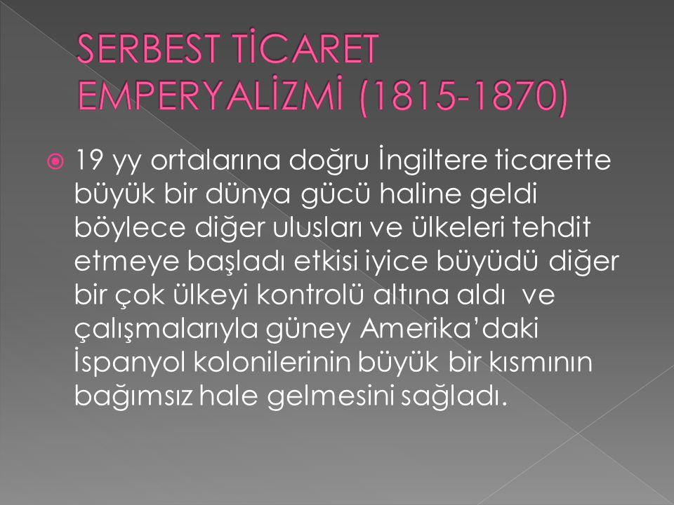 SERBEST TİCARET EMPERYALİZMİ (1815-1870)