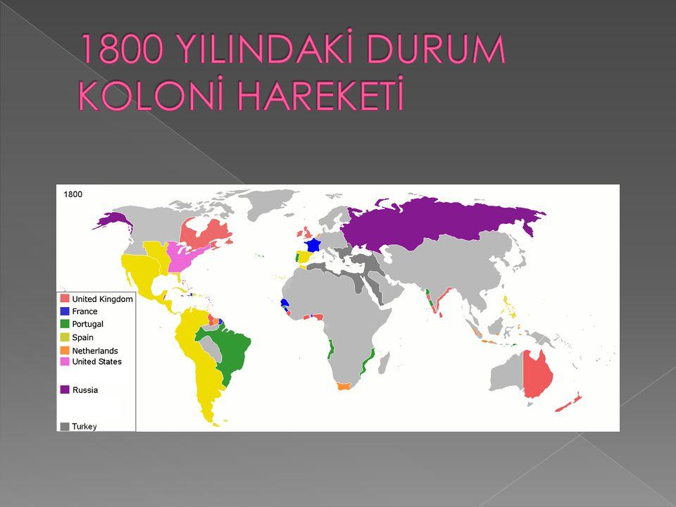 1800 YILINDAKİ DURUM KOLONİ HAREKETİ