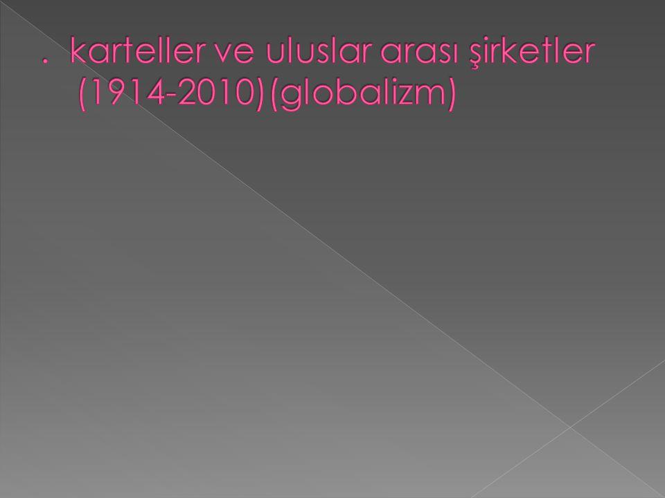 . karteller ve uluslar arası şirketler (1914-2010)(globalizm)