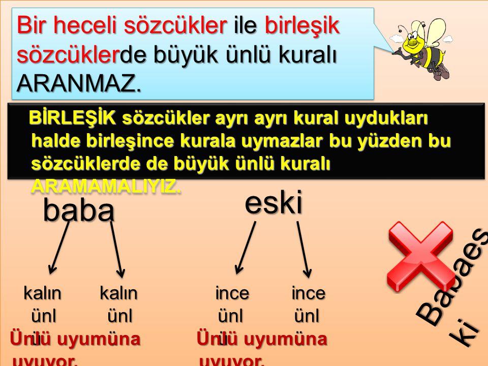 Bir heceli sözcükler ile birleşik sözcüklerde büyük ünlü kuralı ARANMAZ.