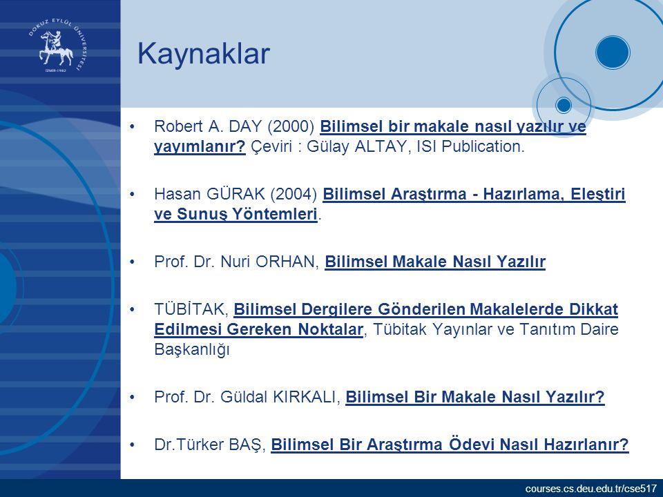 Kaynaklar Robert A. DAY (2000) Bilimsel bir makale nasıl yazılır ve yayımlanır Çeviri : Gülay ALTAY, ISI Publication.
