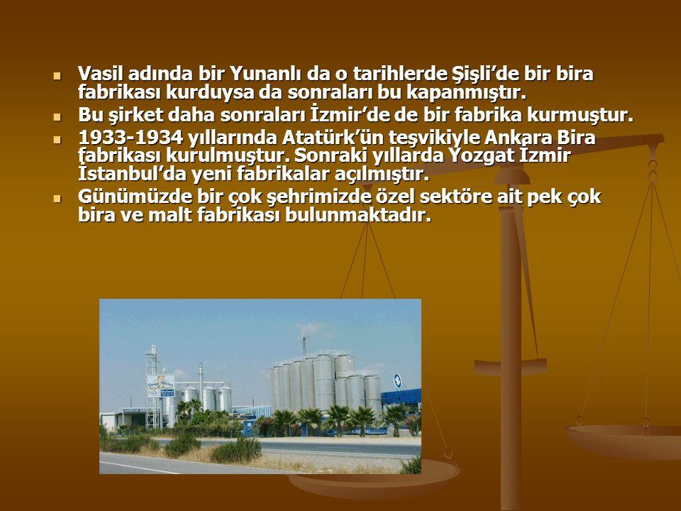 Vasil adında bir Yunanlı da o tarihlerde Şişli'de bir bira fabrikası kurduysa da sonraları bu kapanmıştır.