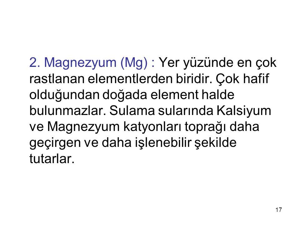 2. Magnezyum (Mg) : Yer yüzünde en çok rastlanan elementlerden biridir
