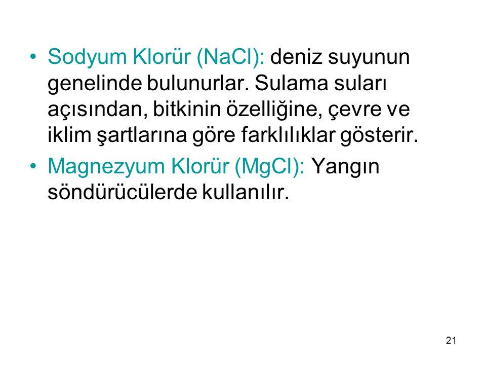 Sodyum Klorür (NaCl): deniz suyunun genelinde bulunurlar