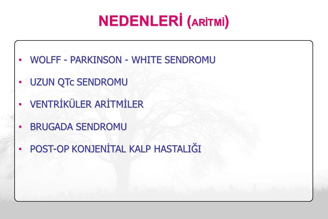 NEDENLERİ (ARİTMİ) WOLFF - PARKINSON - WHITE SENDROMU