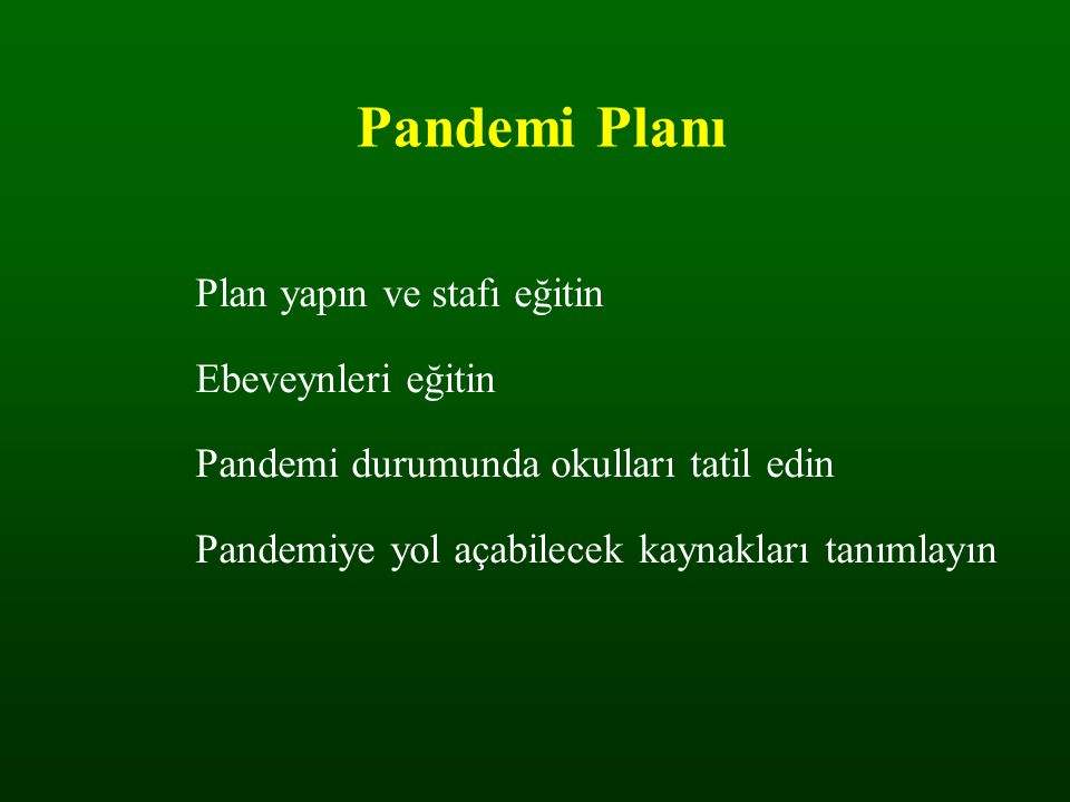 Pandemi Planı Plan yapın ve stafı eğitin Ebeveynleri eğitin