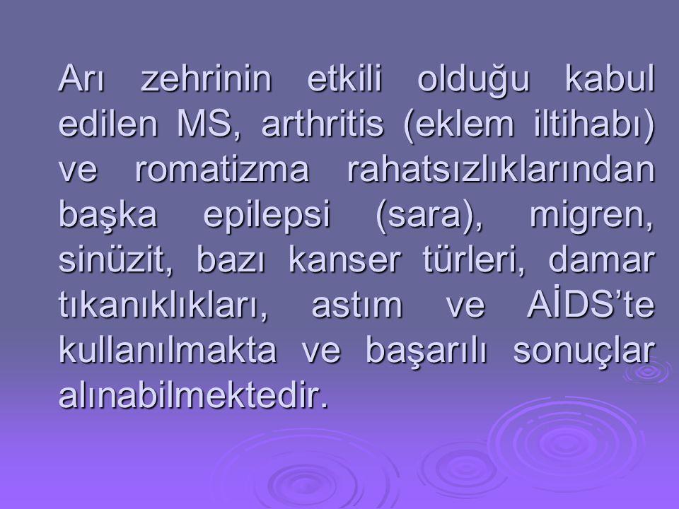 Arı zehrinin etkili olduğu kabul edilen MS, arthritis (eklem iltihabı) ve romatizma rahatsızlıklarından başka epilepsi (sara), migren, sinüzit, bazı kanser türleri, damar tıkanıklıkları, astım ve AİDS'te kullanılmakta ve başarılı sonuçlar alınabilmektedir.