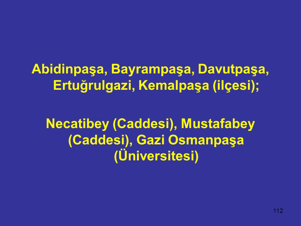 Abidinpaşa, Bayrampaşa, Davutpaşa, Ertuğrulgazi, Kemalpaşa (ilçesi);