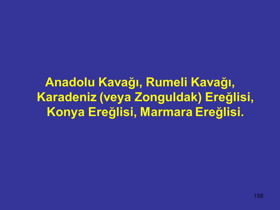 Anadolu Kavağı, Rumeli Kavağı, Karadeniz (veya Zonguldak) Ereğlisi, Konya Ereğlisi, Marmara Ereğlisi.