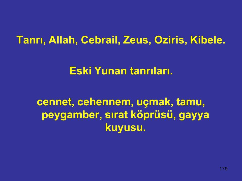 Tanrı, Allah, Cebrail, Zeus, Oziris, Kibele. Eski Yunan tanrıları.