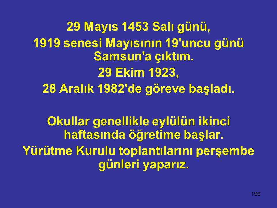 1919 senesi Mayısının 19 uncu günü Samsun a çıktım. 29 Ekim 1923,