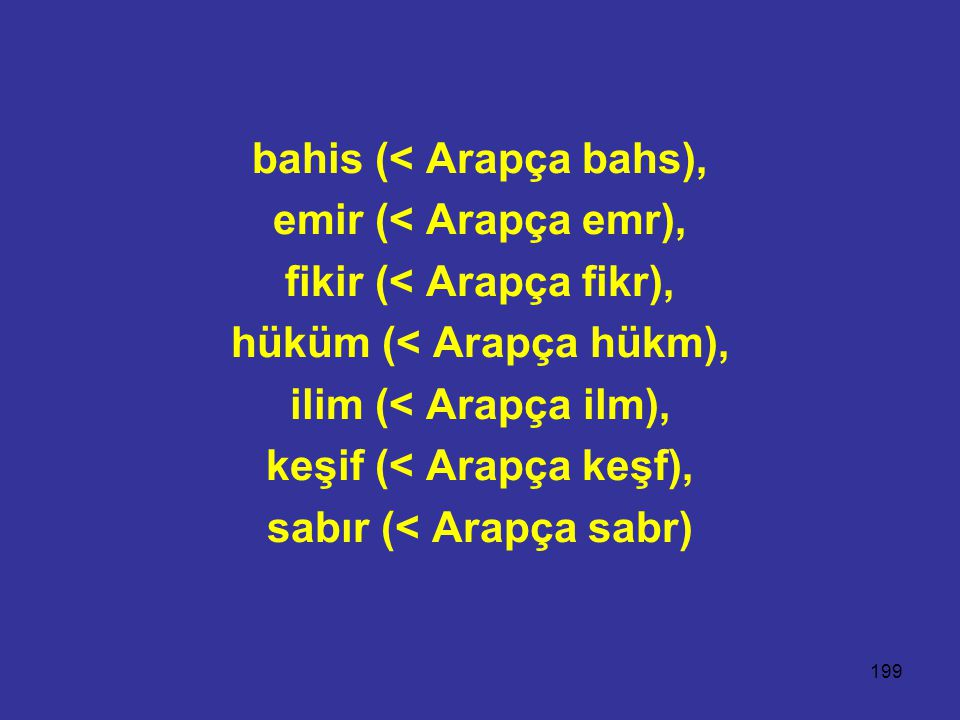 bahis (< Arapça bahs), emir (< Arapça emr),