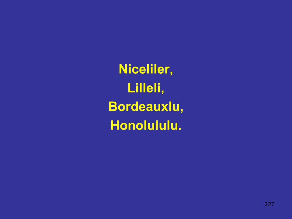 Niceliler, Lilleli, Bordeauxlu, Honolululu.