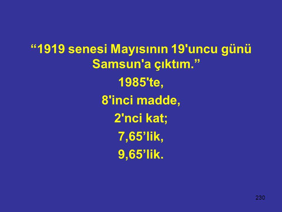 1919 senesi Mayısının 19 uncu günü Samsun a çıktım.
