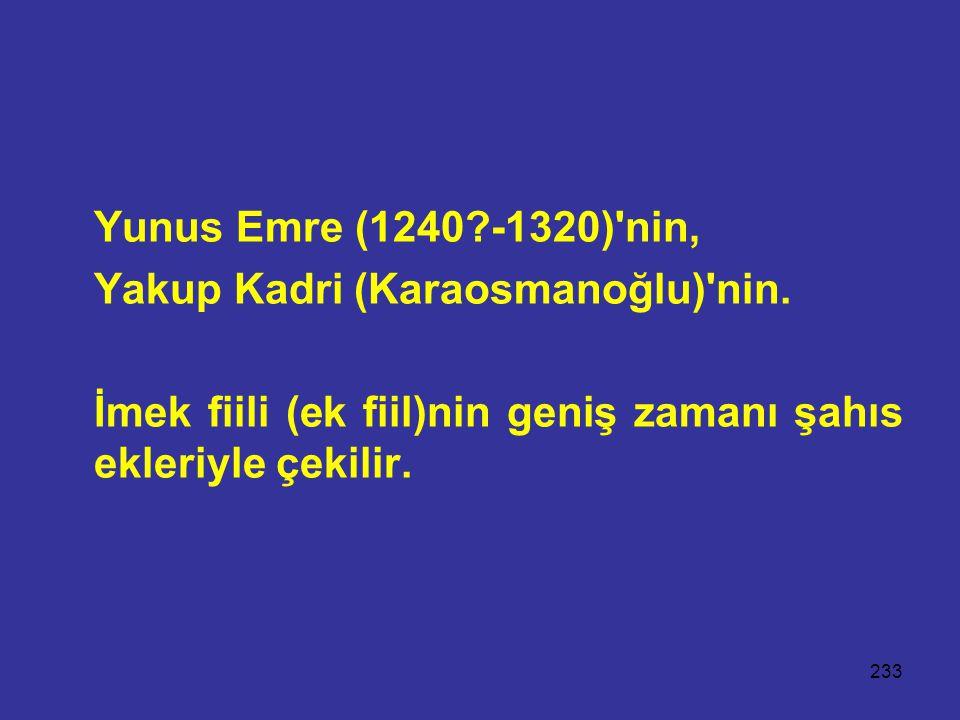 Yunus Emre (1240 -1320) nin, Yakup Kadri (Karaosmanoğlu) nin.