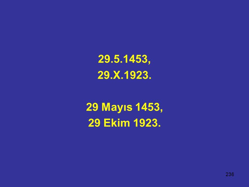 29.5.1453, 29.X.1923. 29 Mayıs 1453, 29 Ekim 1923.
