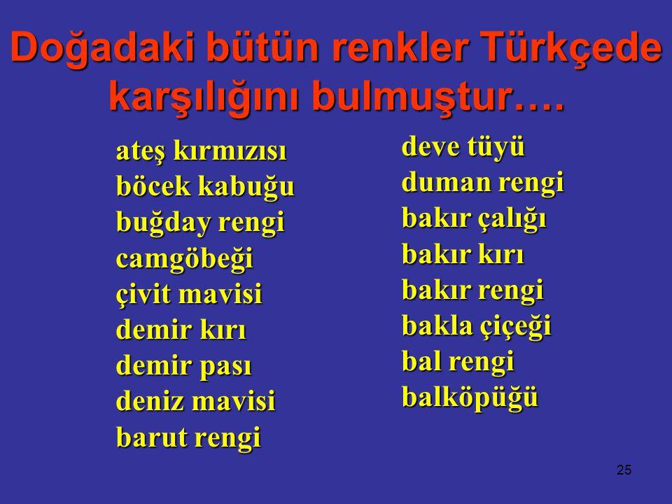 Doğadaki bütün renkler Türkçede karşılığını bulmuştur….