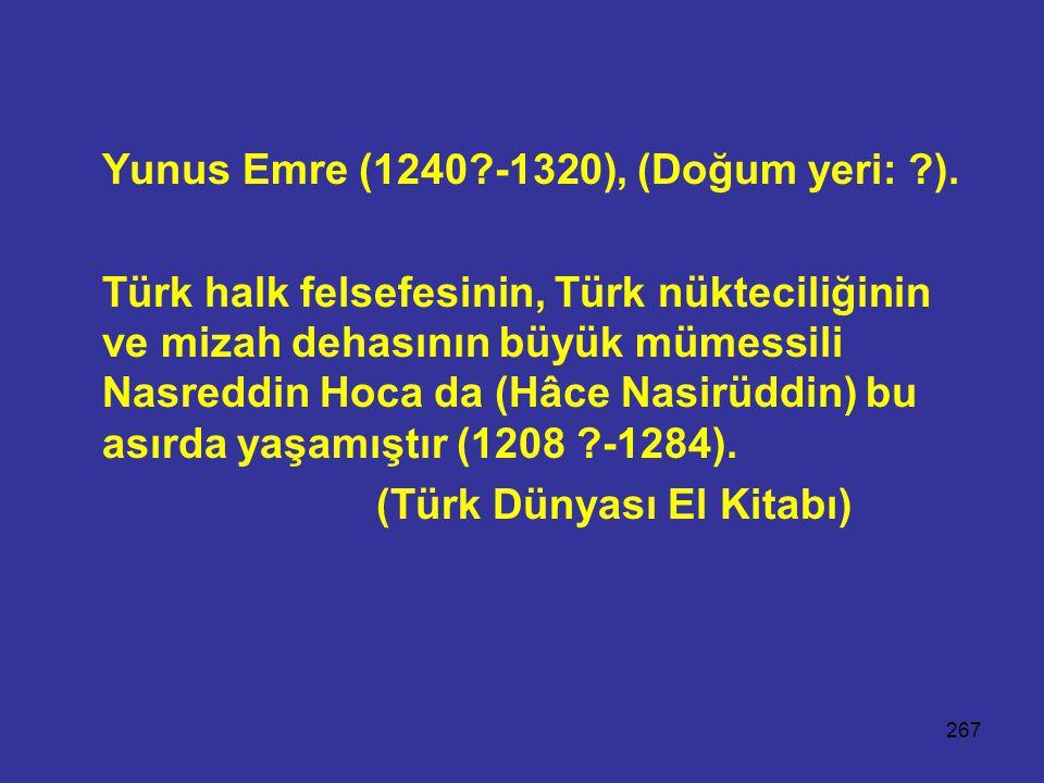 Yunus Emre (1240 -1320), (Doğum yeri: ).