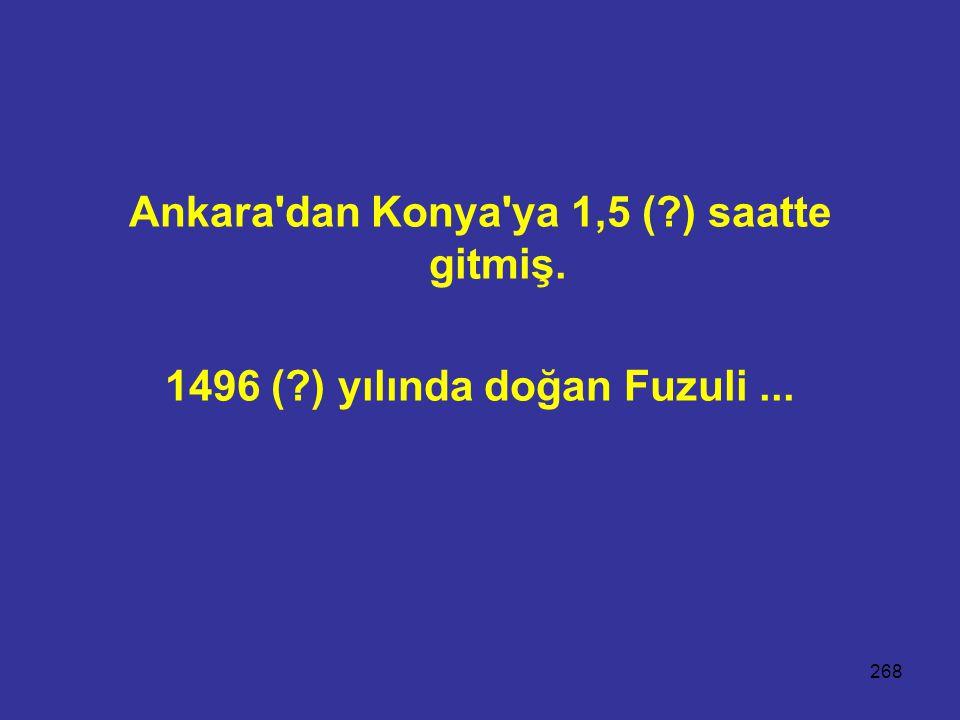 Ankara dan Konya ya 1,5 ( ) saatte gitmiş.
