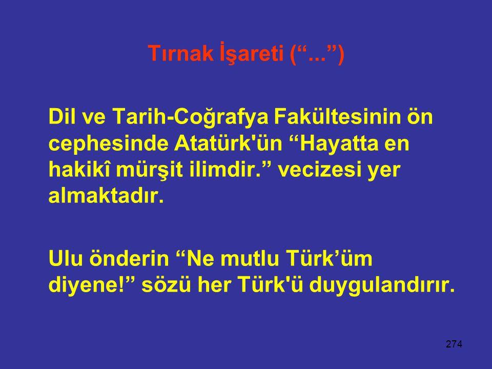 Tırnak İşareti ( ... ) Dil ve Tarih-Coğrafya Fakültesinin ön cephesinde Atatürk ün Hayatta en hakikî mürşit ilimdir. vecizesi yer almaktadır.