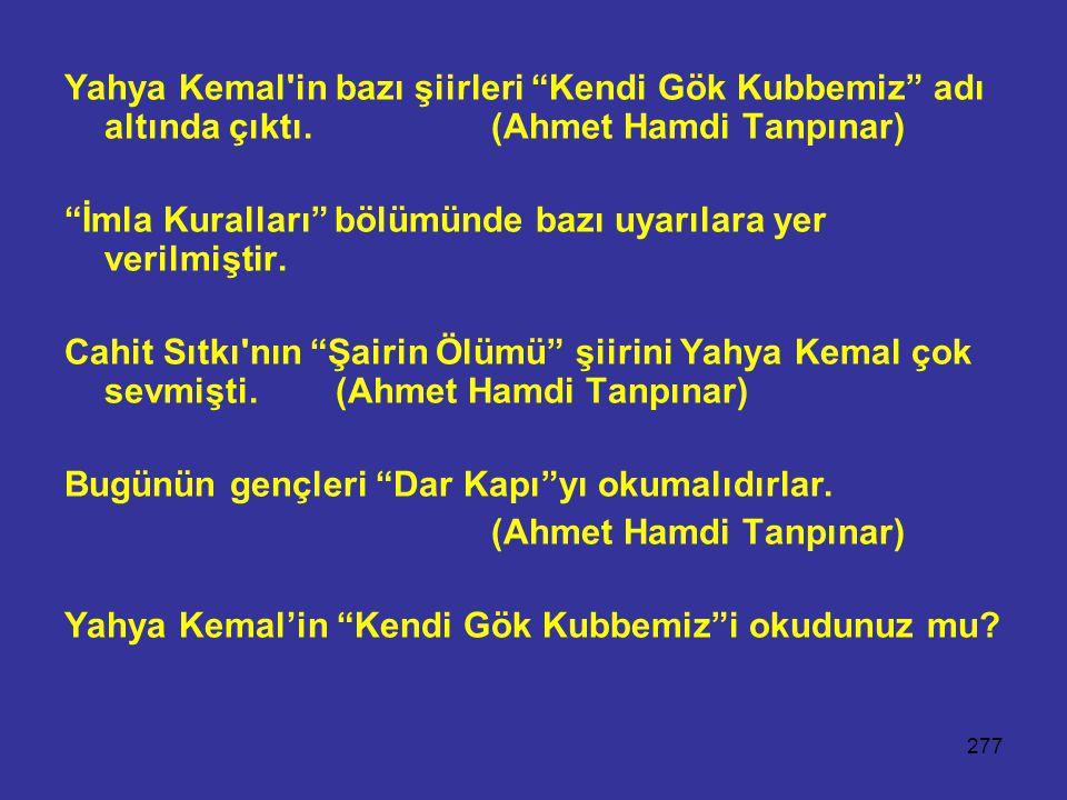 Yahya Kemal in bazı şiirleri Kendi Gök Kubbemiz adı altında çıktı