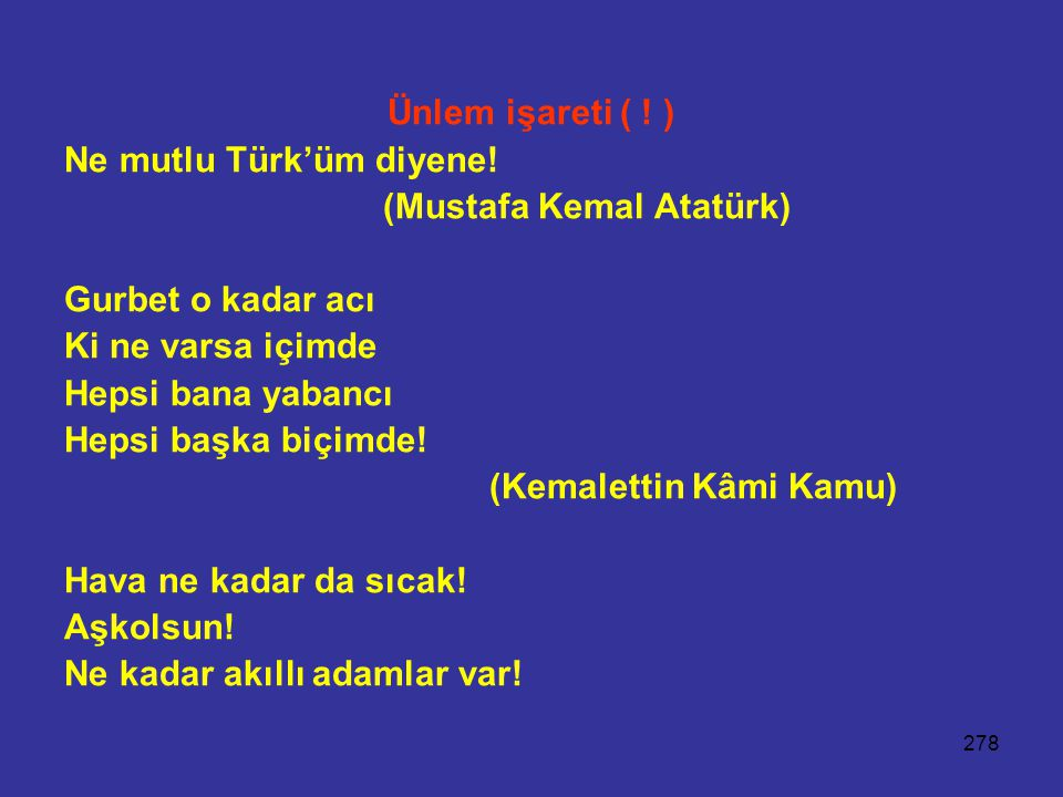 Ünlem işareti ( ! ) Ne mutlu Türk'üm diyene! (Mustafa Kemal Atatürk) Gurbet o kadar acı. Ki ne varsa içimde.