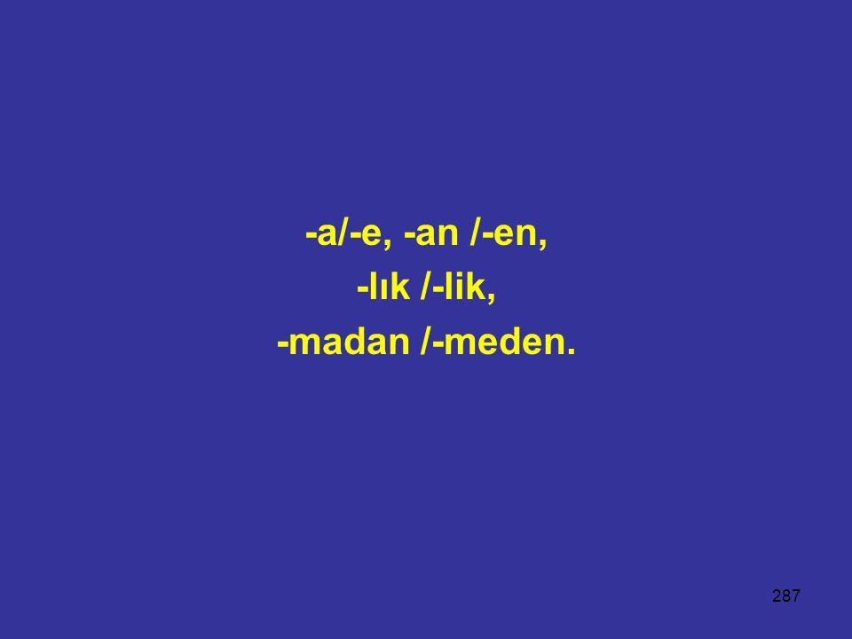 -a/-e, -an /-en, -lık /-lik, -madan /-meden.