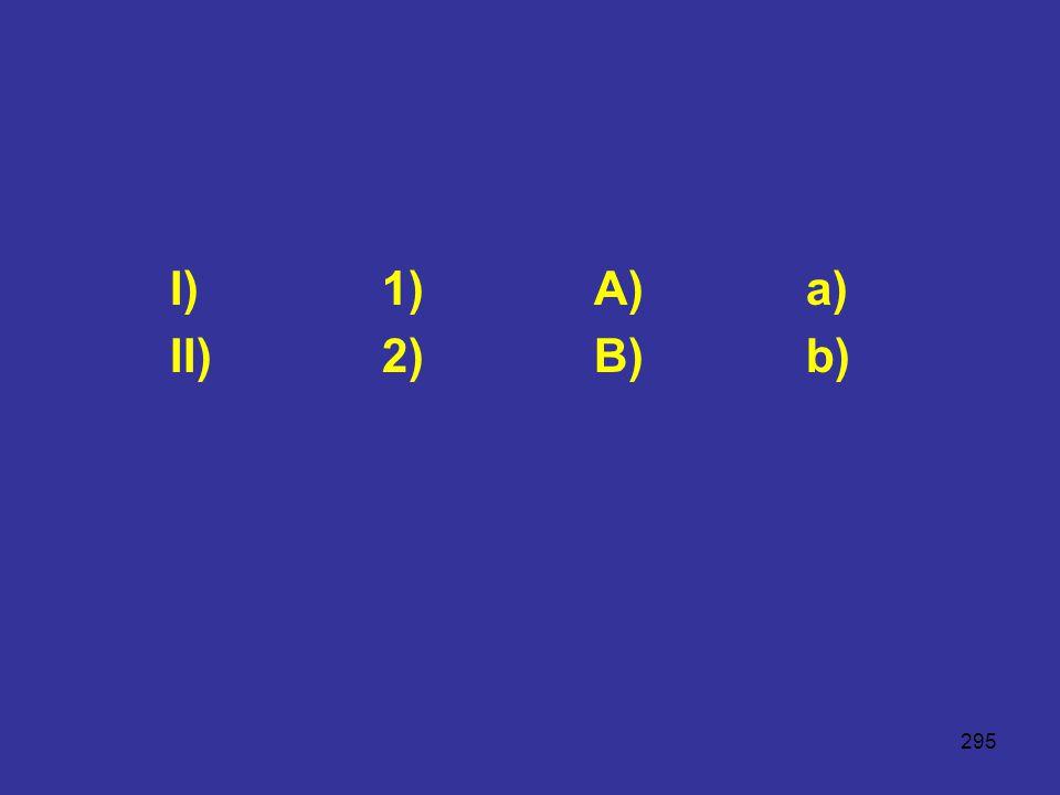 I) 1) A) a) II) 2) B) b)
