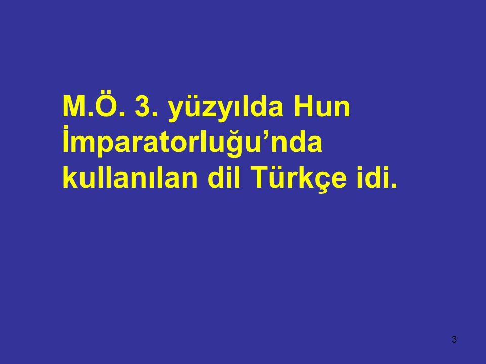 M.Ö. 3. yüzyılda Hun İmparatorluğu'nda kullanılan dil Türkçe idi.