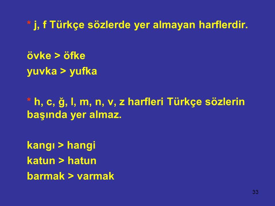 * j, f Türkçe sözlerde yer almayan harflerdir.