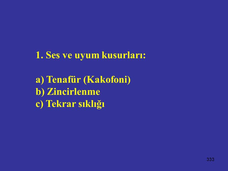 1. Ses ve uyum kusurları: a) Tenafür (Kakofoni) b) Zincirlenme c) Tekrar sıklığı