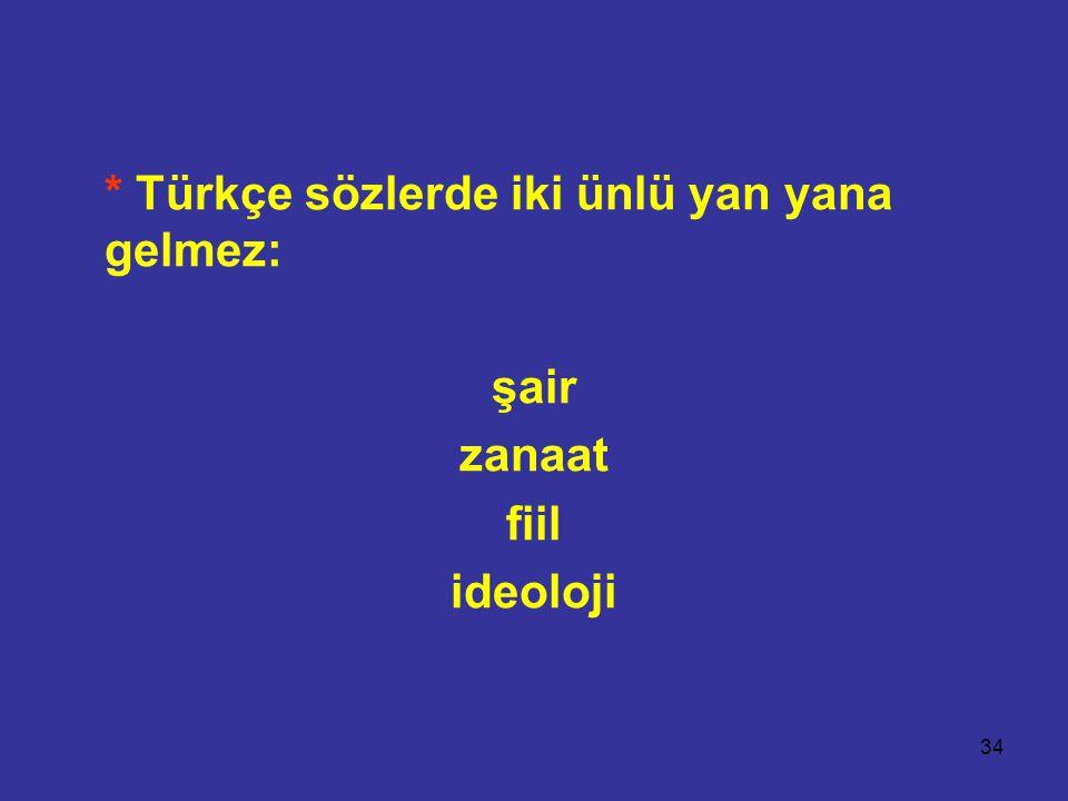 * Türkçe sözlerde iki ünlü yan yana gelmez: