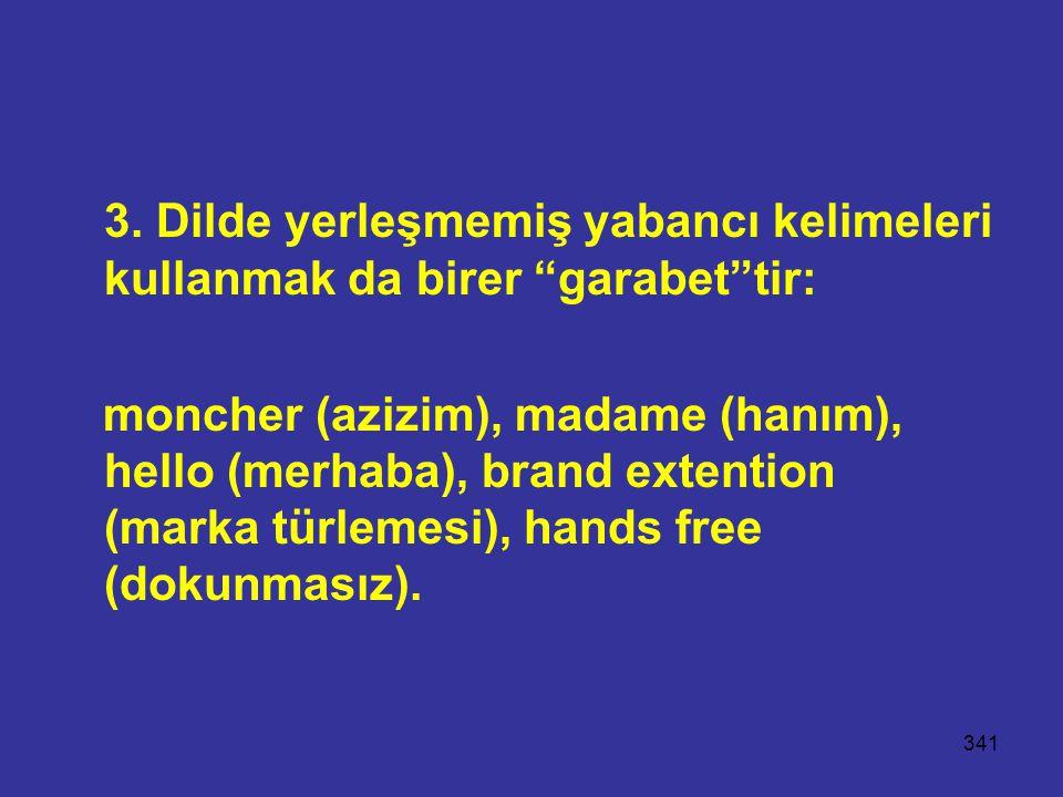 3. Dilde yerleşmemiş yabancı kelimeleri kullanmak da birer garabet tir: