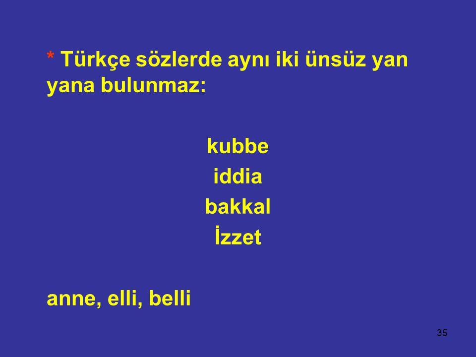 * Türkçe sözlerde aynı iki ünsüz yan yana bulunmaz: