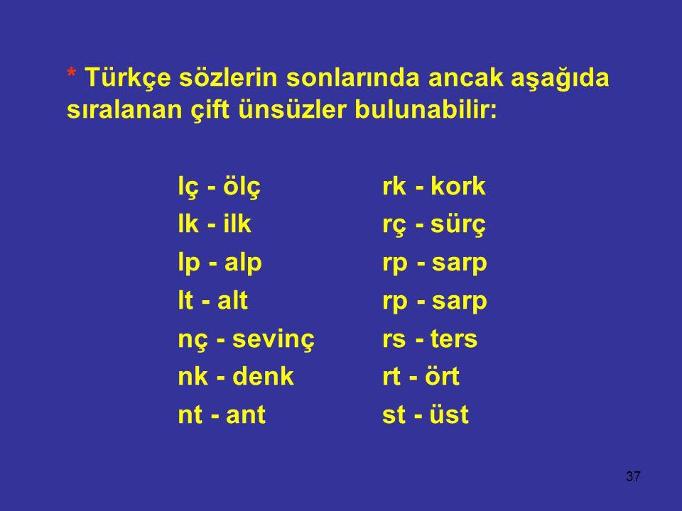 * Türkçe sözlerin sonlarında ancak aşağıda sıralanan çift ünsüzler bulunabilir: