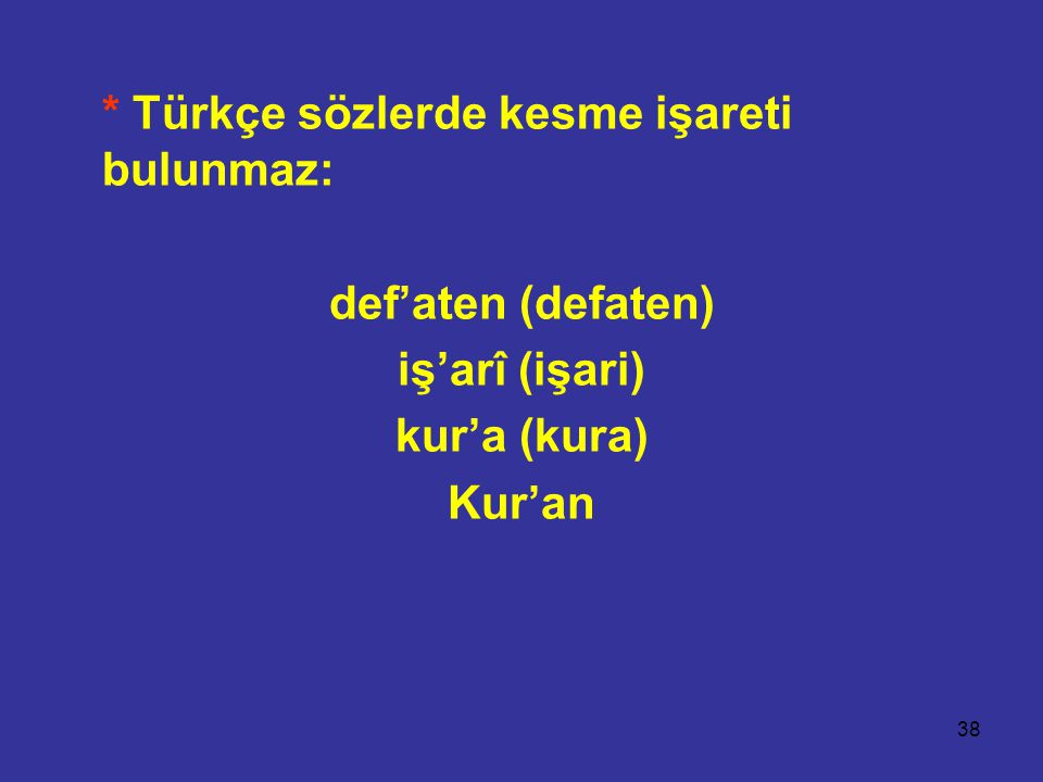 * Türkçe sözlerde kesme işareti bulunmaz: