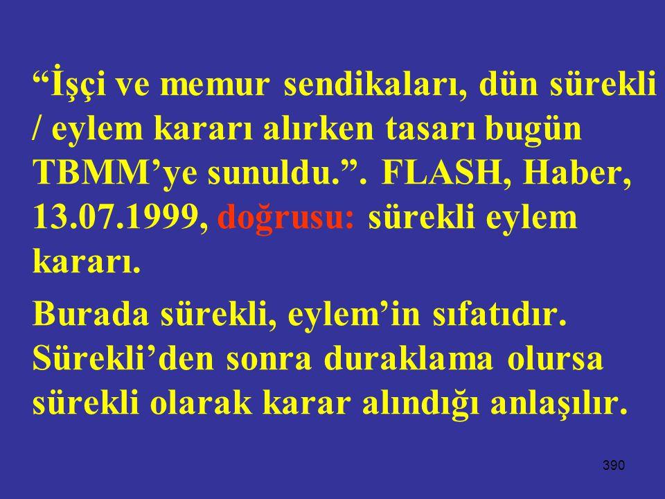 İşçi ve memur sendikaları, dün sürekli / eylem kararı alırken tasarı bugün TBMM'ye sunuldu. . FLASH, Haber, 13.07.1999, doğrusu: sürekli eylem kararı.