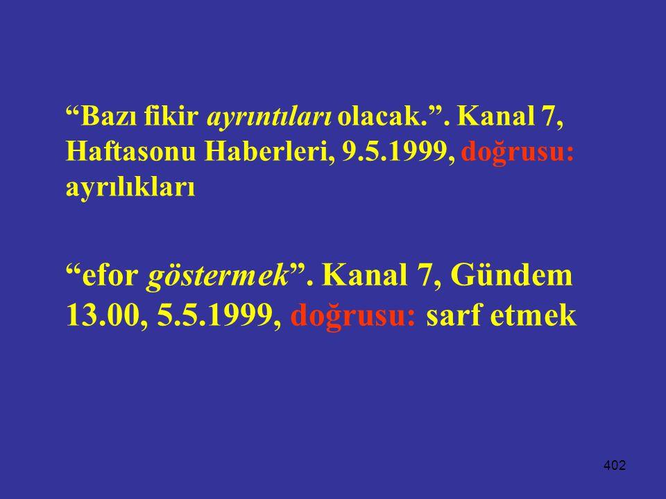 efor göstermek . Kanal 7, Gündem 13.00, 5.5.1999, doğrusu: sarf etmek