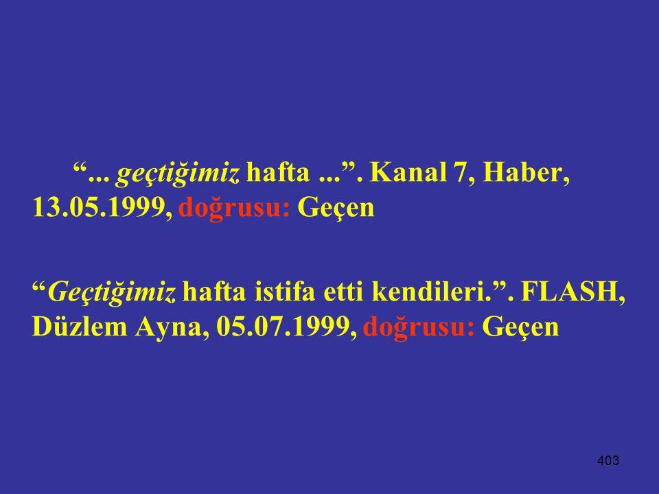 ... geçtiğimiz hafta ... . Kanal 7, Haber, 13.05.1999, doğrusu: Geçen