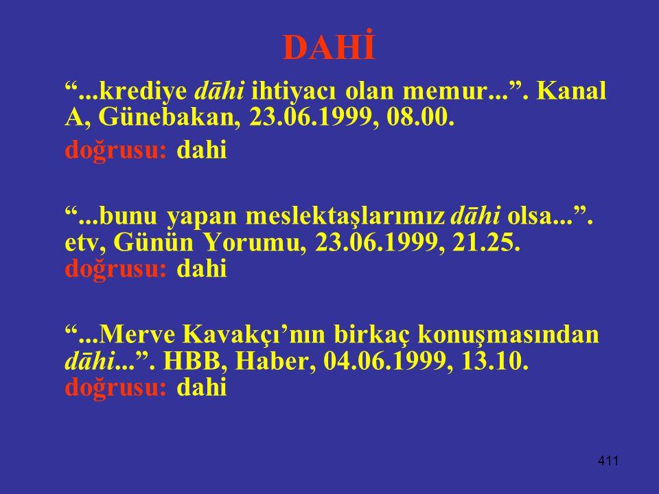DAHİ ...krediye dāhi ihtiyacı olan memur... . Kanal A, Günebakan, 23.06.1999, 08.00. doğrusu: dahi.