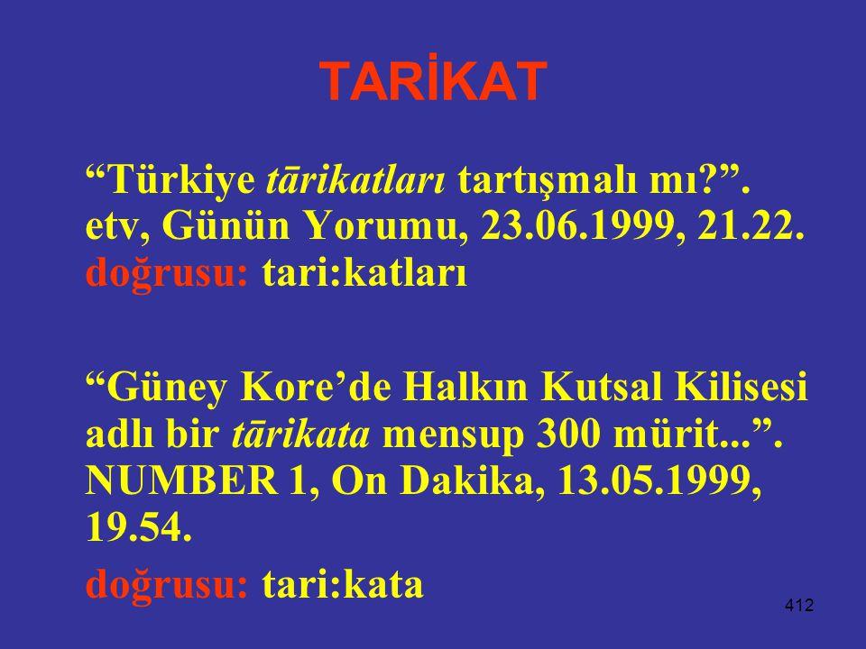 TARİKAT Türkiye tārikatları tartışmalı mı . etv, Günün Yorumu, 23.06.1999, 21.22. doğrusu: tari:katları.