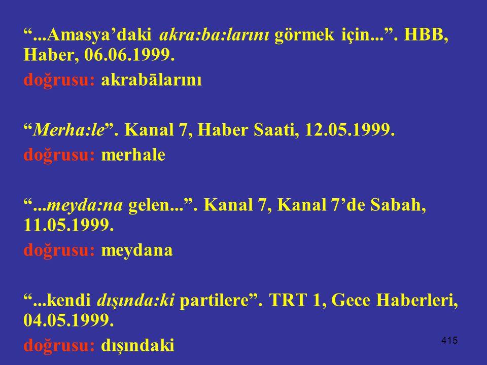 ...Amasya'daki akra:ba:larını görmek için... . HBB, Haber, 06.06.1999.
