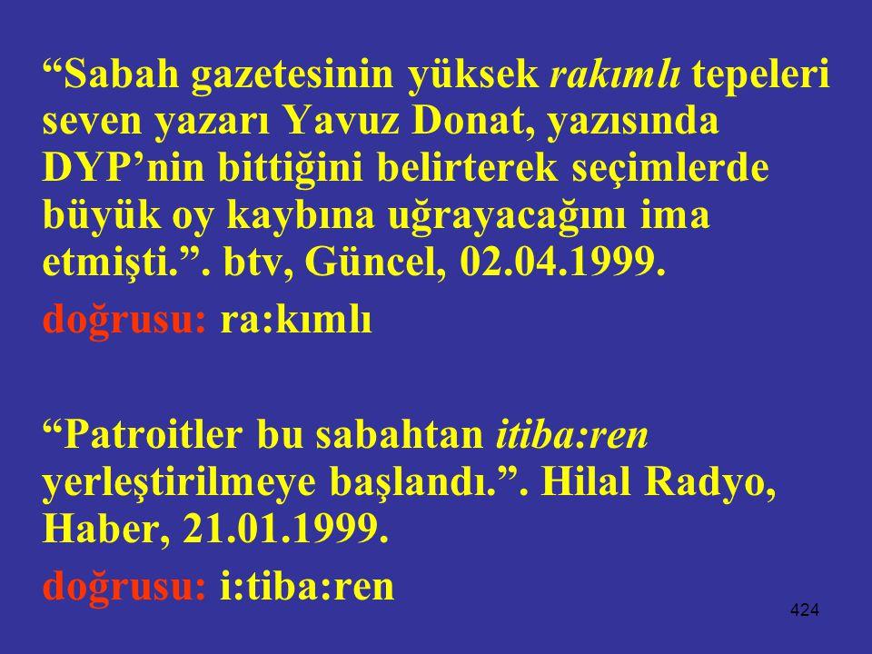 Sabah gazetesinin yüksek rakımlı tepeleri seven yazarı Yavuz Donat, yazısında DYP'nin bittiğini belirterek seçimlerde büyük oy kaybına uğrayacağını ima etmişti. . btv, Güncel, 02.04.1999.