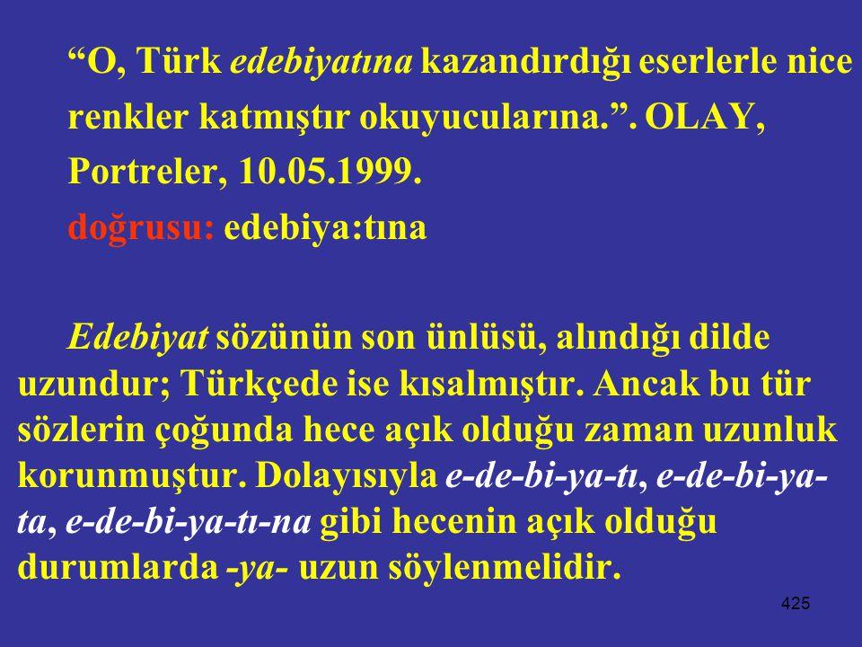 O, Türk edebiyatına kazandırdığı eserlerle nice