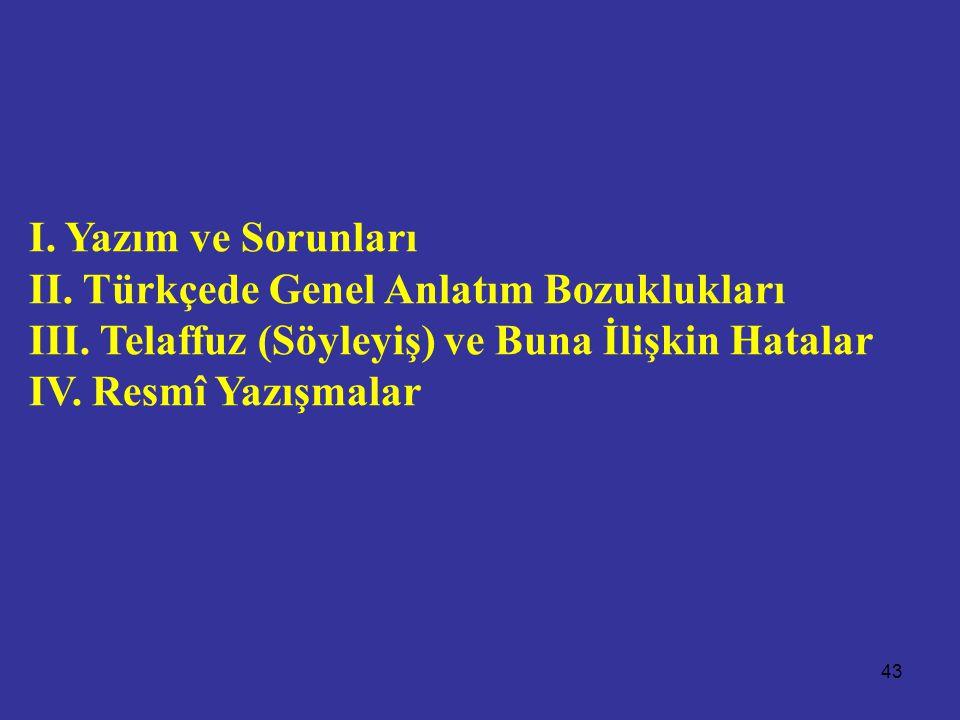 I. Yazım ve Sorunları II. Türkçede Genel Anlatım Bozuklukları. III. Telaffuz (Söyleyiş) ve Buna İlişkin Hatalar.