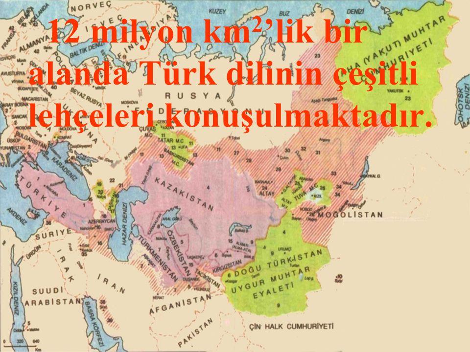 12 milyon km2'lik bir alanda Türk dilinin çeşitli lehçeleri konuşulmaktadır.